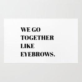 We go together like eyebrows Rug