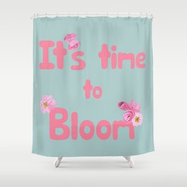 It's Time to Bloom Motivational Collage Shower Curtain