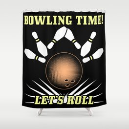 Bowling - Bowling Time Let's Roll Shower Curtain