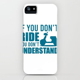 If You Don't Ride Moped And Scooter Gifts iPhone Case