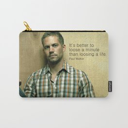 """It's Better to loos a Minute... """"Paul Walker """" Paradise Message Carry-All Pouch"""