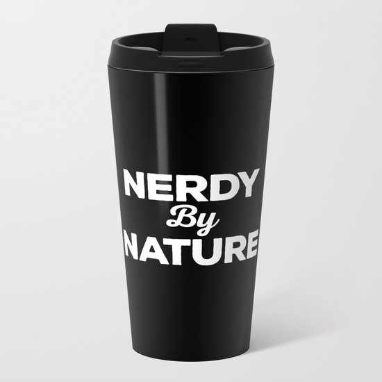 Nerdy By Nature Funny Quote Metal Travel Mug