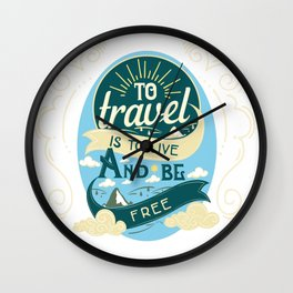 To Travel Is To Live And Be Free Wall Clock