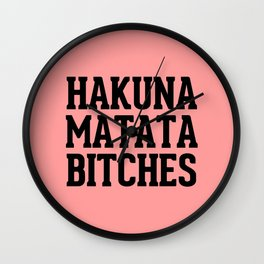 Hakuna Matata Bitches Peach Wall Clock