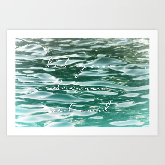Let your dreams set sail Art Print