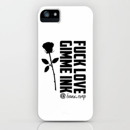 Fuck Love Gimme Ink iPhone Case