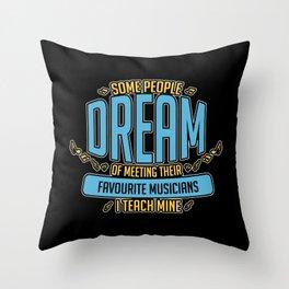 I Teach Musicians | Music Teacher Throw Pillow