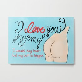 I Love you with all my Butt - Art Print - Postcard - Naughty Anniversary Metal Print