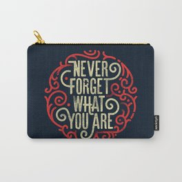 Never forget what you are Carry-All Pouch