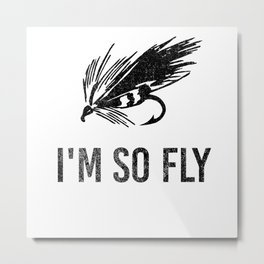 I'm So Fly Fishing Hook Flies Fisherman Gift Metal Print