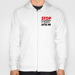 "Stop ""Pssst"" Afta Mi Hoody"