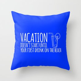 Vacation Doesn't Start Until Your First Drink On The Beach Throw Pillow