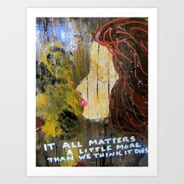 IT MATTERS Art Print