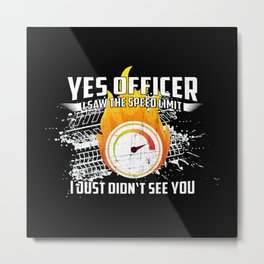 Yes Officer I Saw The Speed Limit - Funny Car Pun Gift Metal Print