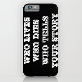 Who Lives Who Dies iPhone Case