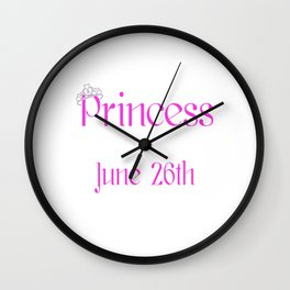 A Princess Is Born On June 26th Funny Birthday Wall Clock