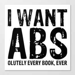 I Want Abs...olutely Every Book Ever Canvas Print