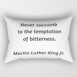 Martin Luther King Inspirational Quote - Never Succumb to the temptation of bitterness Rectangular Pillow