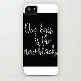 Dog Hair is the New Black iPhone Case