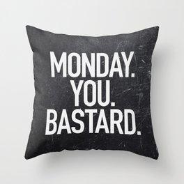 Monday You Bastard Throw Pillow