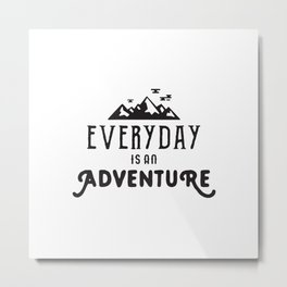 Wanderlust Quotes, Everyday is an Adventure Metal Print