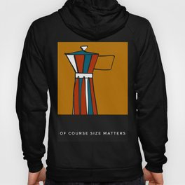 """Beloved moka- with caption """"Of course size matters"""" Hoody"""
