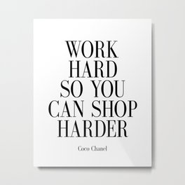 Work Hard So You Can Shop Harder Metal Print