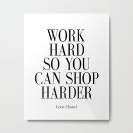 Work Hard So You Can Shop Harder Metal Print