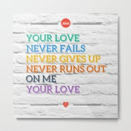 Jesus, Your Love Never Fails Metal Print