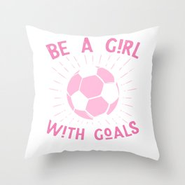 Be a girl with goals - soccer Throw Pillow