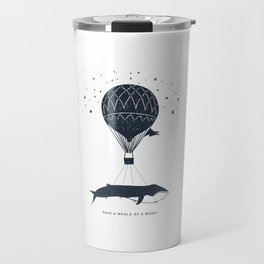 Have A Whale Of A Week Travel Mug