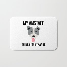 My Amstaff Thinks I'm Strange Funny Pitbull Bath Mat