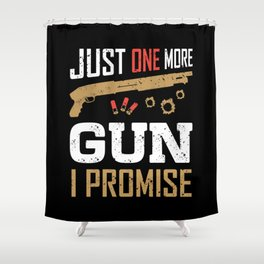 Just One More Gun I Promise Funny Gun Lover Saying Weapon Shower Curtain