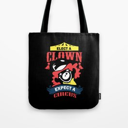 Elect a Clown expect a Circus T Shirt Trump USA Tote Bag