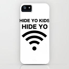 HIDE YO KIDS HIDE YO WIFI iPhone Case