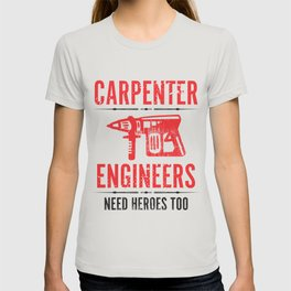 Funny Carpenter - Engineers Need Heroes Too T-shirt