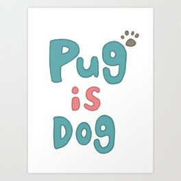 Pug Is Dog Art Print