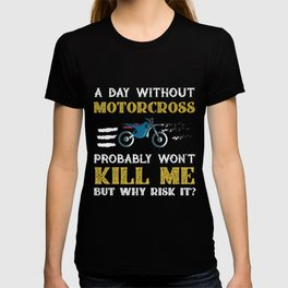 Day Without Motorcross Won't Kill Me But Why Risk It? T-shirt