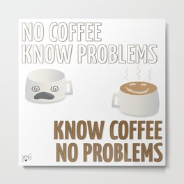 No Coffee, Know Problems Metal Print
