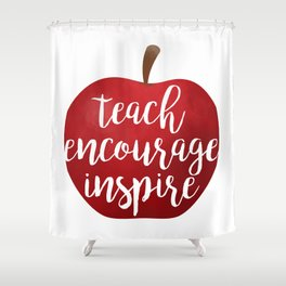 Teach Encourage Inspire Shower Curtain