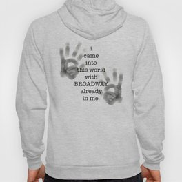 i came into this world with BROADWAY already in me. Hoody