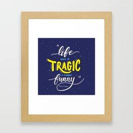 Life Would be Tragic if it Weren't Funny - Stephen Hawking Framed Art Print