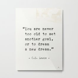 """C.S. Lewis quote """"You are never too old..."""" Metal Print"""