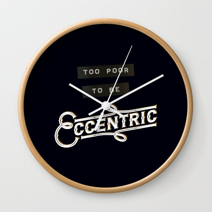 Too Poor to be Eccentric Wall Clock