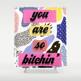 You Are So Bitchin' (Design 2) Shower Curtain