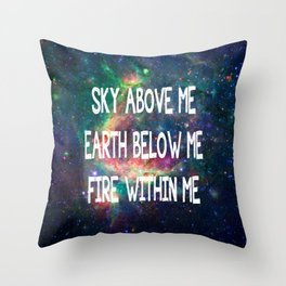 Sky Above Me Earth Below Me Fire Within Me Throw Pillow
