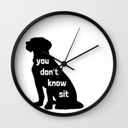 You Don't Know Sit Wall Clock