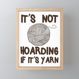 It's not hoarding if it's yarn Framed Mini Art Print