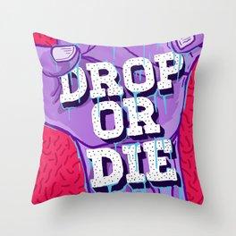 Drop or Die Throw Pillow