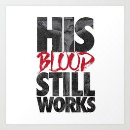 His Blood Still Works Art Print